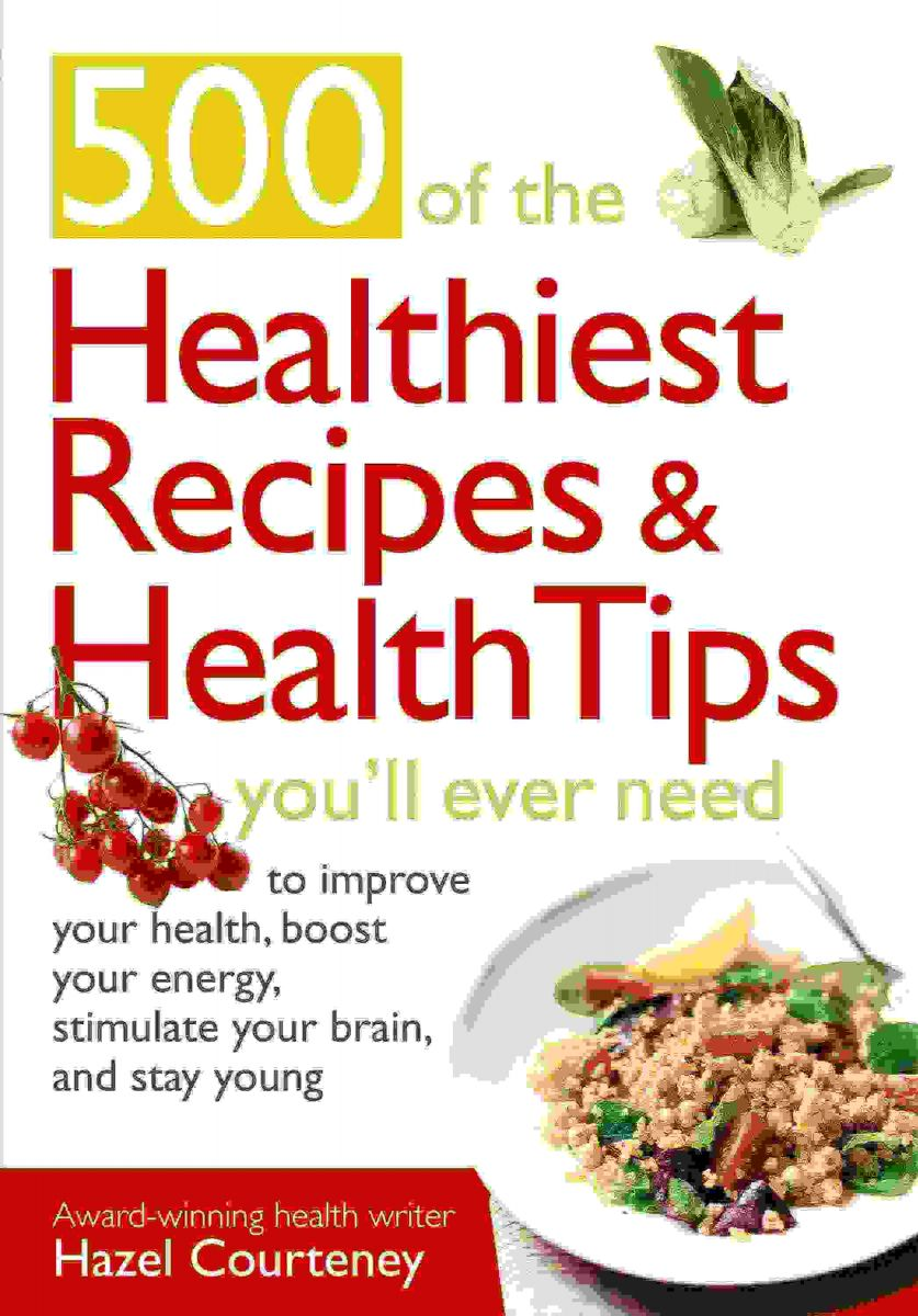 500 of the Healthiest Recipes &amp; Health Tips Youll Ever Need